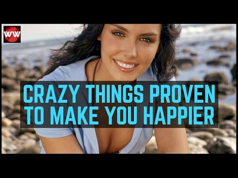 10 Crazy Things Scientifically Proven To Make You Happier