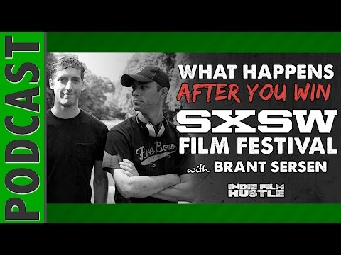 SXSW Film Festival: What Happens After You Win the SXSW Film Festival with Brant Sersen - IFH 035