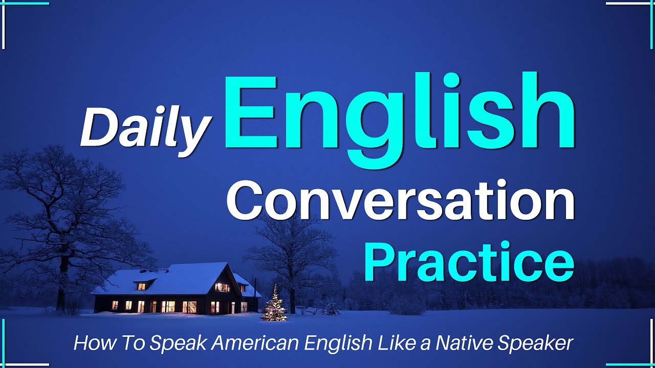 Daily English Conversation Practice | How To Speak American English Like a Native Speaker