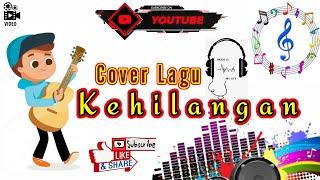 KEHILANGAN    Cover By Cadet Bawean