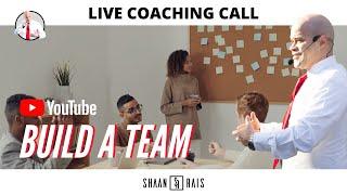BUILD A TEAM - LIVE COACHING CALL - SHAAN RAIS