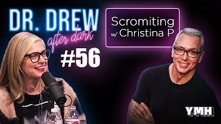 Ep. 56 Scromiting w/ Christina P | Dr. Drew After Dark