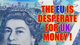 😠 Brexit - The EU Shows Its Desperation For UK Money Again! 😠