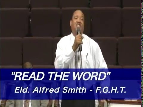"""""""READ THE WORD"""" ELD. ALFRED SMITH"""