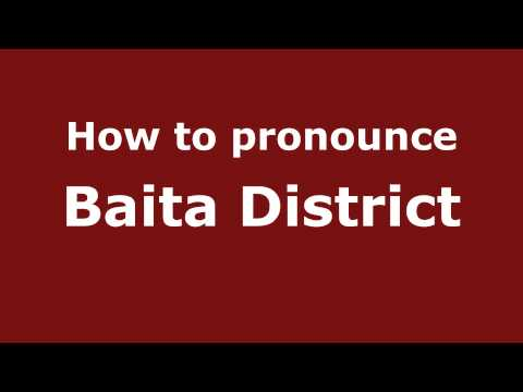 How to Pronounce Baita District - PronounceNames.com