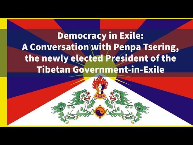 Democracy in Exile: A Conversation with Penpa Tsering