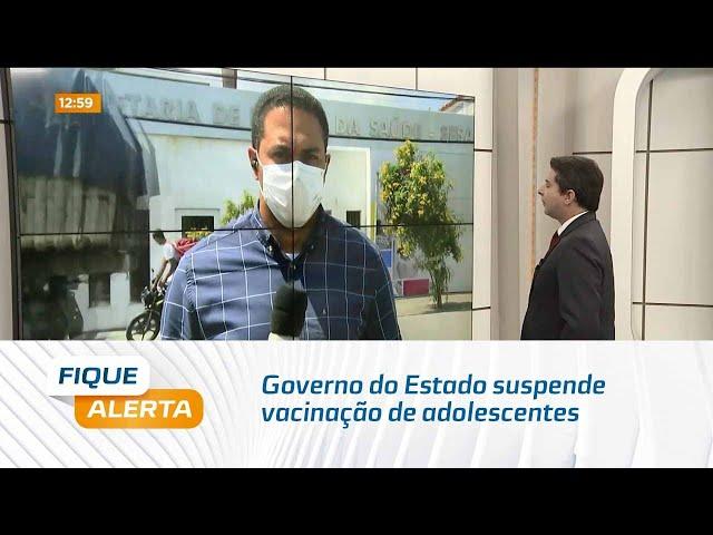 Governo do Estado suspende vacinação de adolescentes sem comorbidades