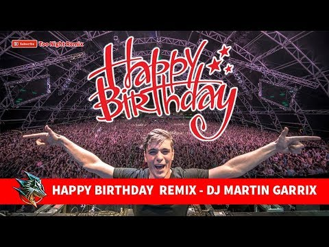 HAPPY BIRTHDAY  REMIX - DJ MARTIN GARRIX (TO ME 1108)