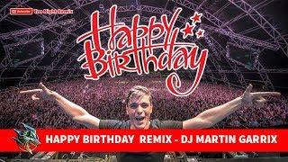 HAPPY BIRTHDAY  REMIX - DJ MARTIN GARRIX (TO ME 1108)
