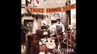 Opa Tsupa - Trois Francs Six Sous