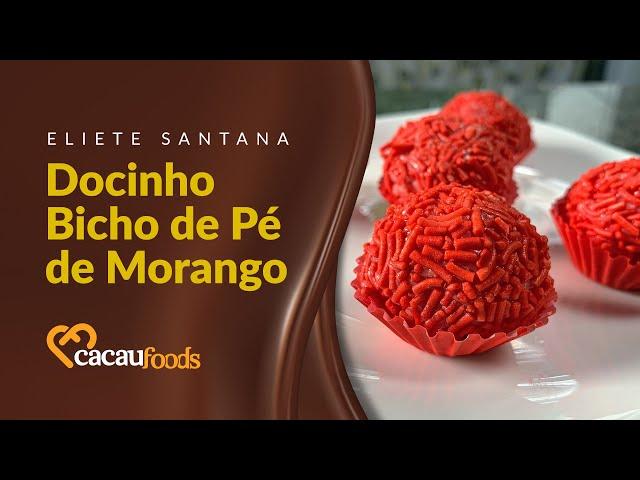 Docinho Bicho de Pé de Morango | Cacau Foods
