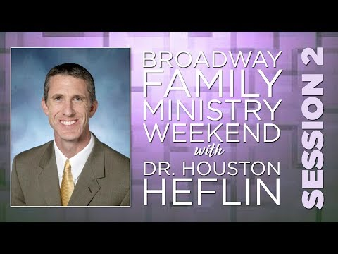 Family Ministry Weekend: Dr. Houston Heflin - Session 2