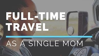 How I Afford To Travel Full-time As A Single Mom: Single Mom Travel Info