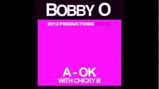 """BOBBY O -  """"A-OK"""" feat. Chicky B (Mid-March 2012 NEW RELEASE)"""