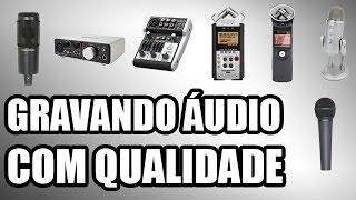 COMO GRAVAR ÁUDIO DE QUALIDADE - Microfones e Gravadores Para Usar no PC