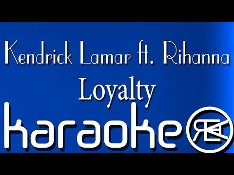Kendrick Lamar ft. Rihanna - Loyalty ( Karaoke Lyrics )