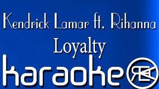 Kendrick Lamar ft. Rihanna - Loyalty ( Karaoke Lyrics)