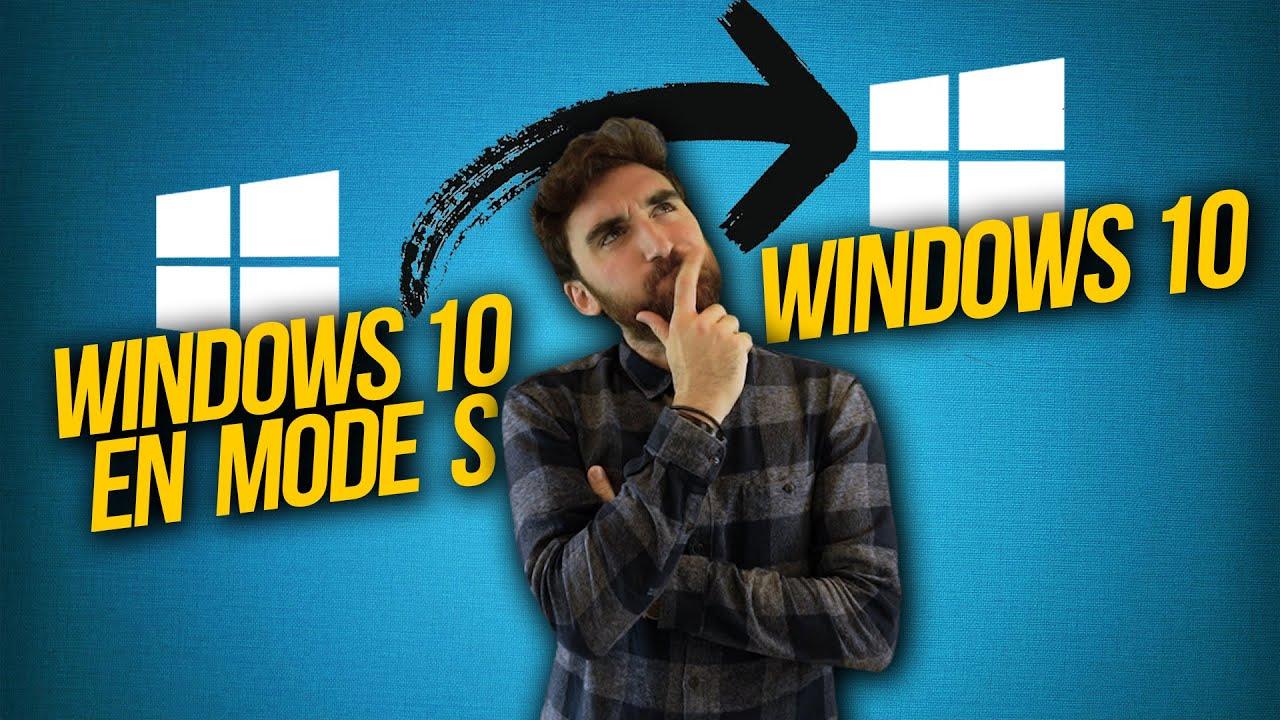 Comment passer de Windows 10 en Mode S à Windows 10 ? ????