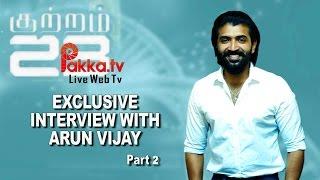 Exclusive Arun Vijay Interview   Pakka TV Special Kuttram 23 Success Meet Part 2