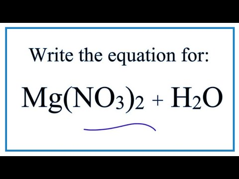 Equation For Mg(NO3)2 + H2O  (Magnesium Nitrate + Water)