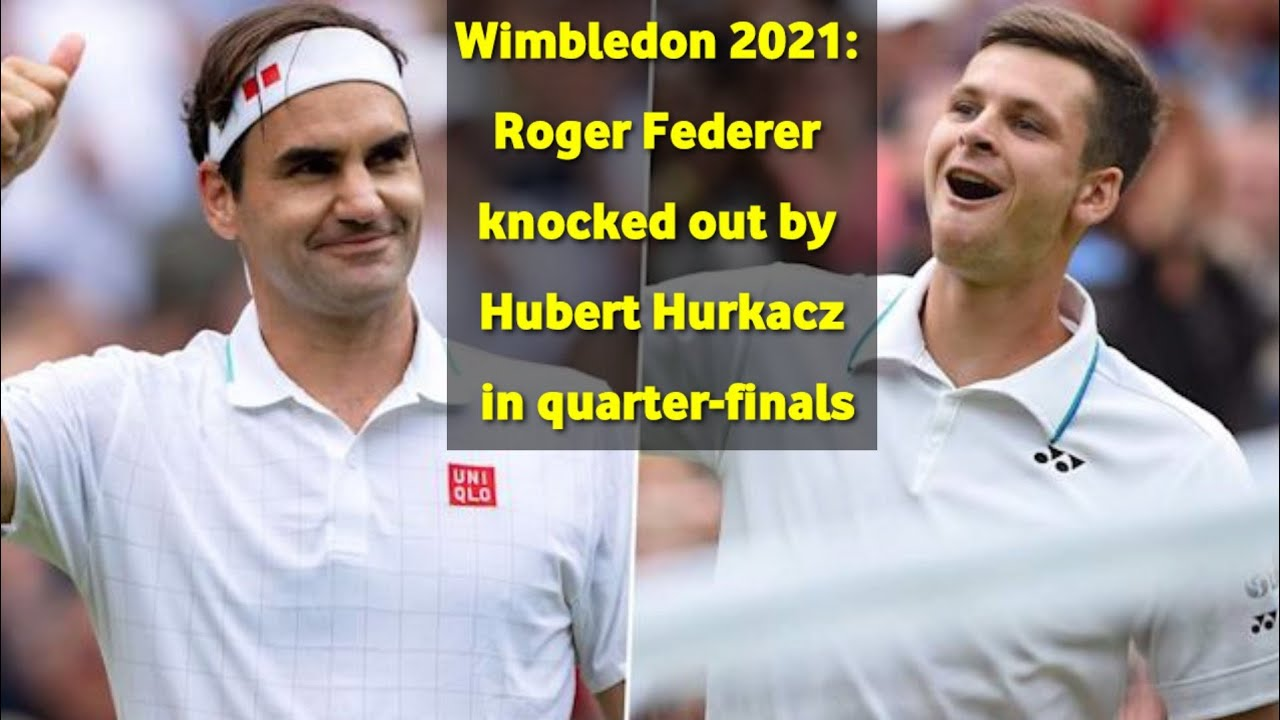 Roger Federer knocked out of Wimbledon by Hubert Hurkacz at ...