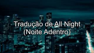 Traducao de All Night (Noite Adentro) - CODEKO feat. Trevor Jackson