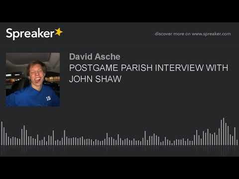 POSTGAME PARISH INTERVIEW WITH JOHN SHAW