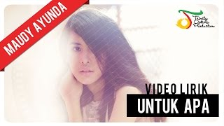 Video Maudy Ayunda - Untuk Apa | Video Lirik download MP3, 3GP, MP4, WEBM, AVI, FLV November 2018