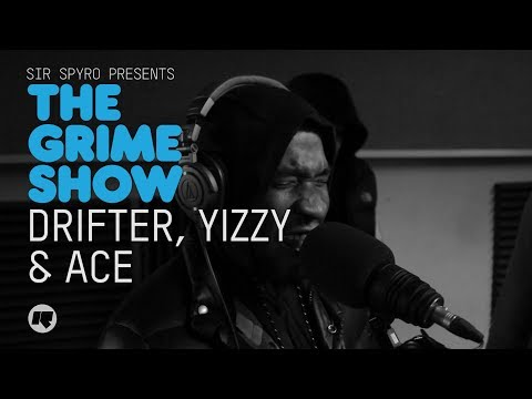 Grime Show: Drifter, Yizzy & Ace