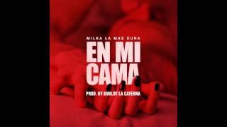 Milka La Mas Dura - En Mi Cama (Prod. By Bubloy)
