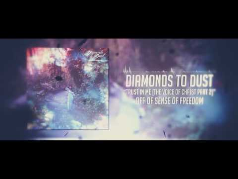 Diamonds to Dust   Trust in Me (Voice of Christ Part 2)