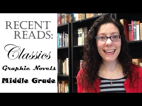 Recent Reads Classics, Graphic Novels, Middle Grade