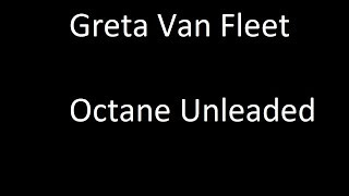 Octane unleaded - Greta Van Fleet Performance
