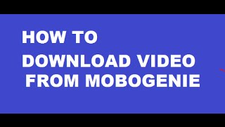 How to download video from mobogenie