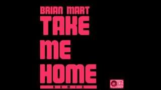 Take Me Home (Brian Mart Remix)