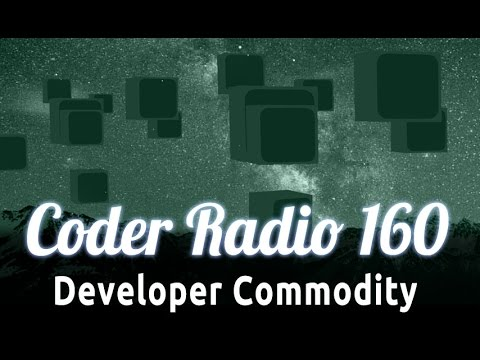 Developer Commodity | Coder Radio 160