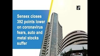 Sensex closes 392 points lower on coronavirus fears, auto and metal stocks suffer
