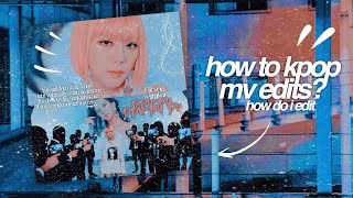 how to (kpop) mv edits — how do i edit ; kpop ver.