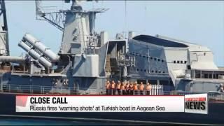 Russia fires ′warning shots′ at Turkish boat in Aegean Sea