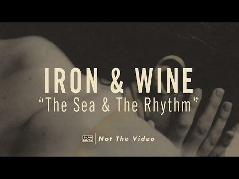 Iron & Wine - The Sea and The Rhythm