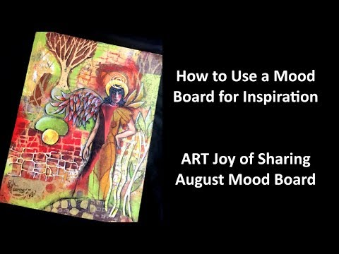 How To Use A Mood Board For Inspiration - August 2019 ART Joy Of Sharing