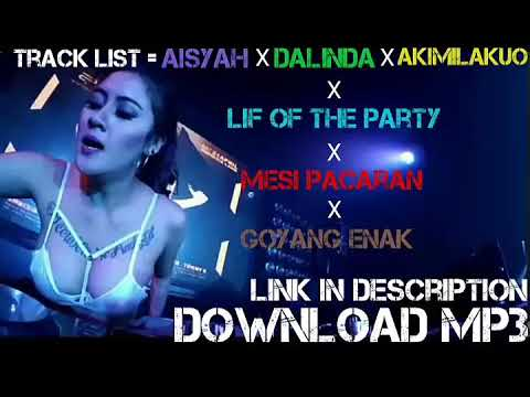 Download MP3 - Aisyah X Dalinda X Akimilakuo X Lif Of The Party X Mesi Pacaran X Goyang Enak.