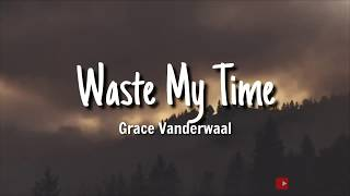 Grace Vanderwaal - Waste My Time Lyrics