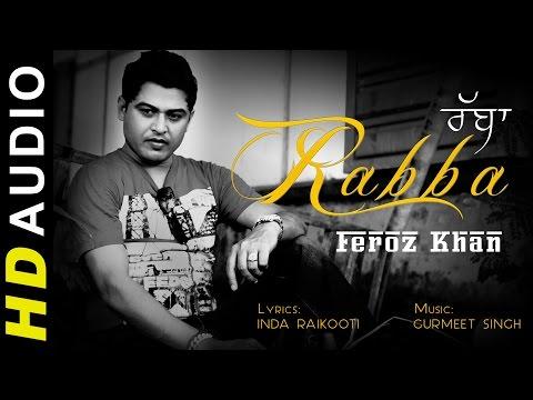 Latest Punjabi Song 2015   Rabba   Feroz Khan   Brand New Punjabi Songs