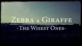 Zebra & Giraffe / The Wisest Ones / Coming Soon