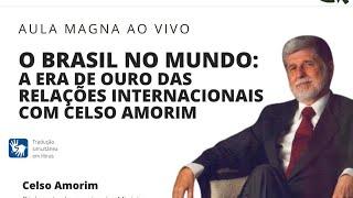 Aula Magna com Celso Amorim - O Brasil no Mundo: a era de ouro das Relações Internacionais