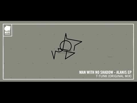 MAN WITH NO SHADOW - T FUNK (ORIGINAL MIX)