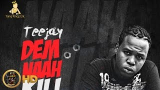 Download TeeJay - Dem Nah Kill Nobody (Raw) [Mass Effect Riddim] April 2016 MP3 song and Music Video