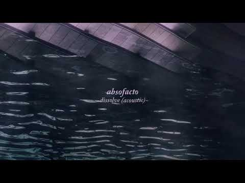 Absofacto - Dissolve (Acoustic) [Official Audio]