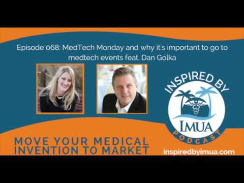 068   MedTech Monday and why it's important to go to medtech events feat  Dan Golka